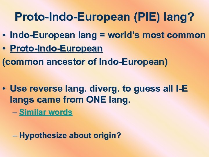 Proto-Indo-European (PIE) lang? • Indo-European lang = world's most common • Proto-Indo-European (common ancestor
