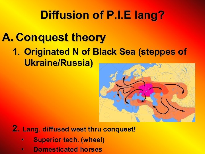 Diffusion of P. I. E lang? A. Conquest theory 1. Originated N of Black