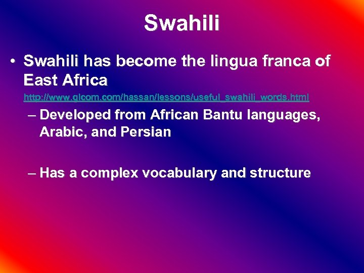 Swahili • Swahili has become the lingua franca of East Africa http: //www. glcom.
