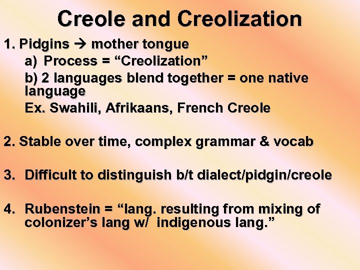 "Creole and Creolization 1. Pidgins mother tongue a) Process = ""Creolization"" b) 2 languages"