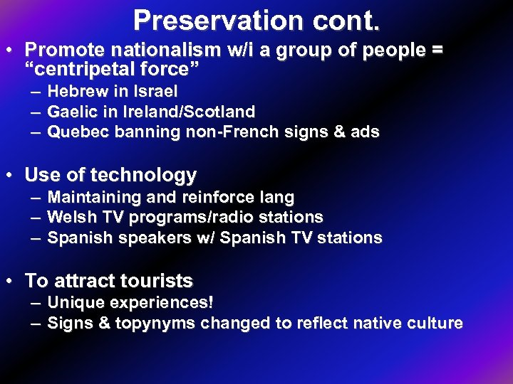 "Preservation cont. • Promote nationalism w/i a group of people = ""centripetal force"" –"