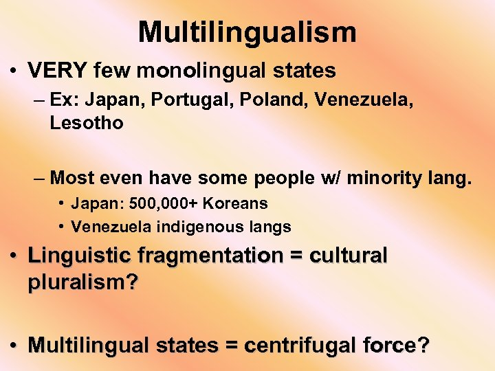 Multilingualism • VERY few monolingual states – Ex: Japan, Portugal, Poland, Venezuela, Lesotho –