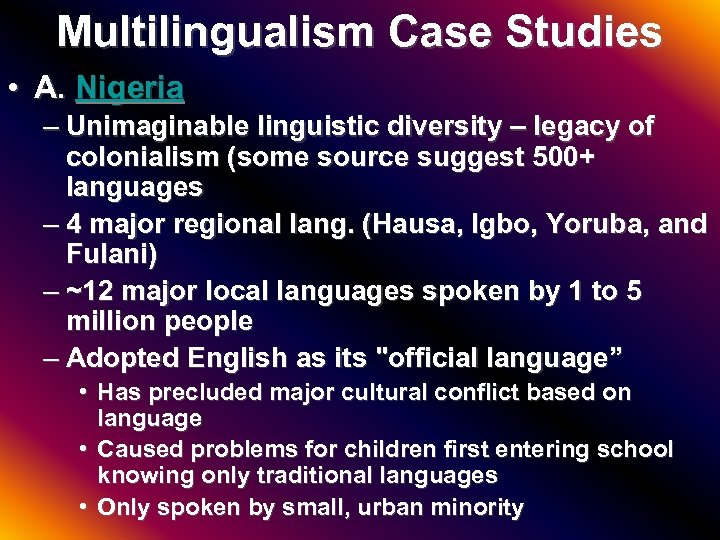 Multilingualism Case Studies • A. Nigeria – Unimaginable linguistic diversity – legacy of colonialism