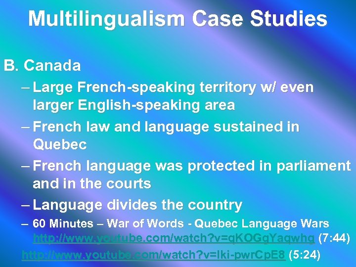Multilingualism Case Studies B. Canada – Large French-speaking territory w/ even larger English-speaking area