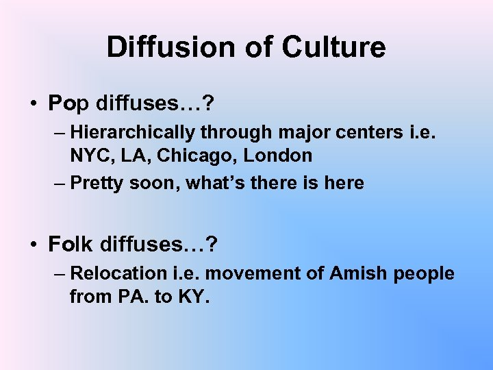 Diffusion of Culture • Pop diffuses…? – Hierarchically through major centers i. e. NYC,