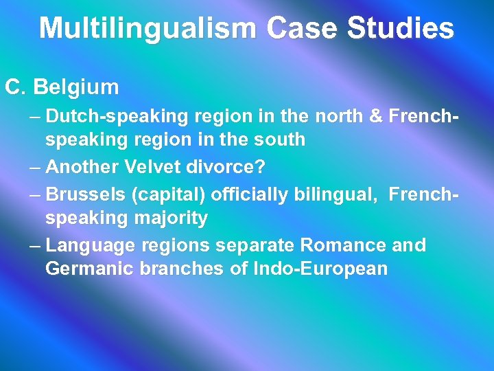 Multilingualism Case Studies C. Belgium – Dutch-speaking region in the north & Frenchspeaking region