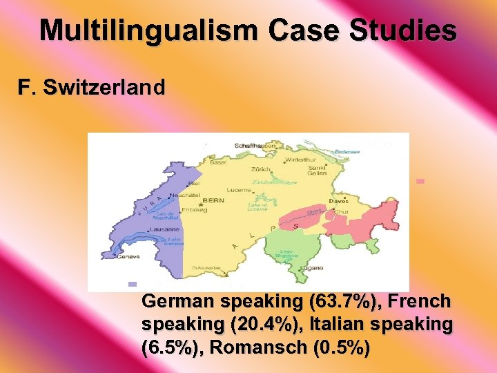 Multilingualism Case Studies F. Switzerland German speaking (63. 7%), French speaking (20. 4%), Italian