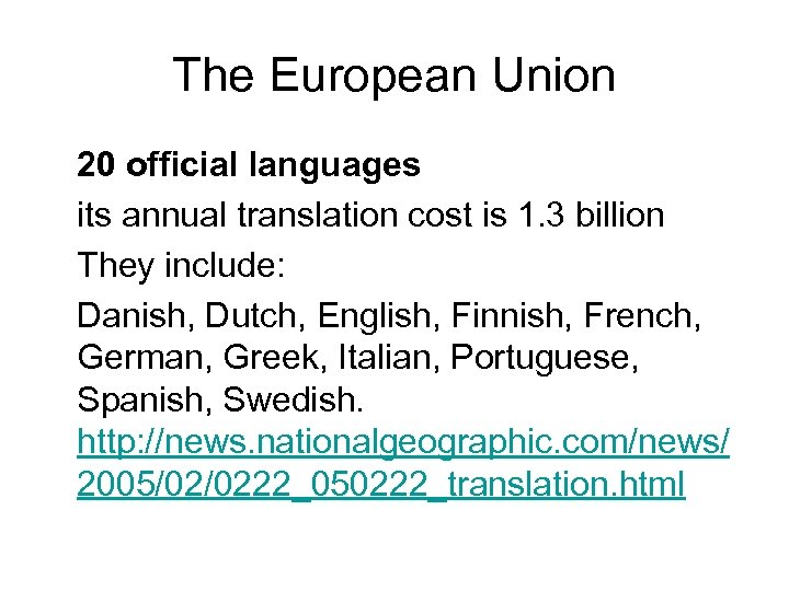 The European Union 20 official languages its annual translation cost is 1. 3 billion