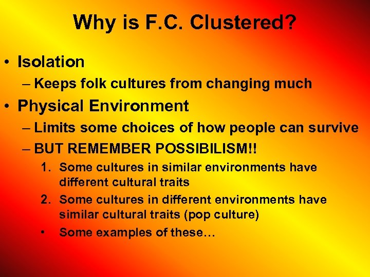 Why is F. C. Clustered? • Isolation – Keeps folk cultures from changing much