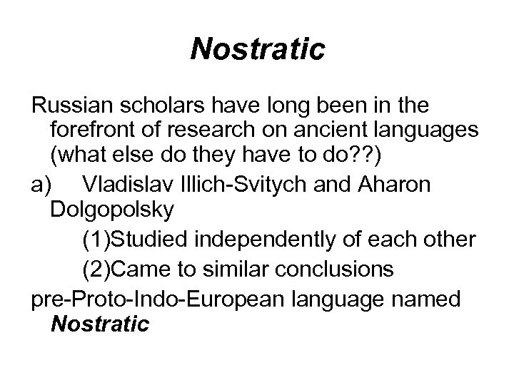 Nostratic Russian scholars have long been in the forefront of research on ancient languages