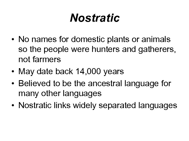Nostratic • No names for domestic plants or animals so the people were hunters