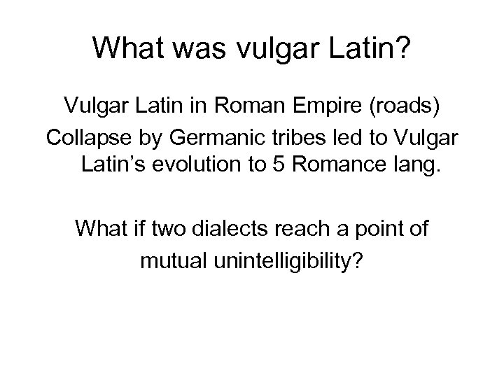 What was vulgar Latin? Vulgar Latin in Roman Empire (roads) Collapse by Germanic tribes