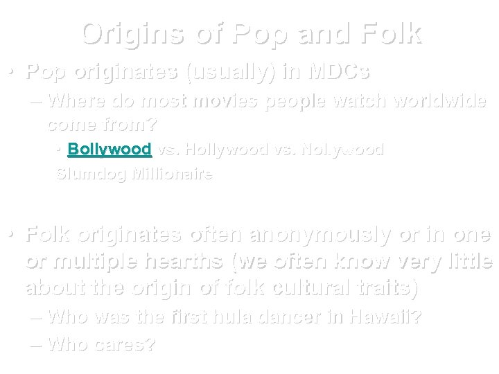 Origins of Pop and Folk • Pop originates (usually) in MDCs – Where do