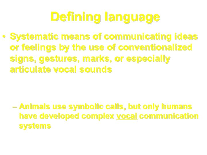 Defining language • Systematic means of communicating ideas or feelings by the use of