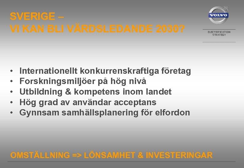 SVERIGE – VI KAN BLI VÄRDSLEDANDE 2030? • • • ELECTRIFICATION STRATEGY Internationellt konkurrenskraftiga