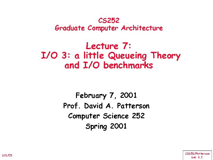 CS 252 Graduate Computer Architecture Lecture 7: I/O 3: a little Queueing Theory and