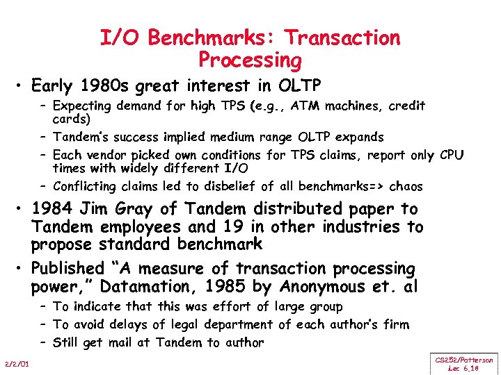 I/O Benchmarks: Transaction Processing • Early 1980 s great interest in OLTP – Expecting