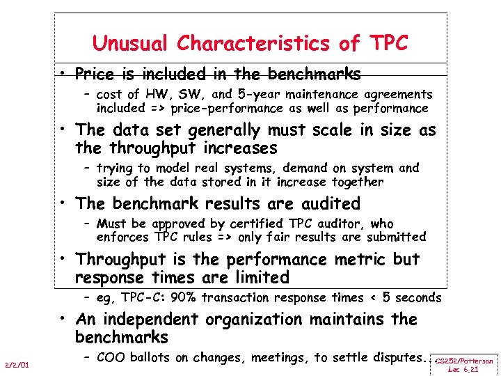 Unusual Characteristics of TPC • Price is included in the benchmarks – cost of