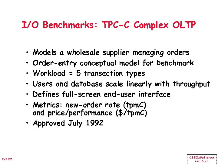 I/O Benchmarks: TPC-C Complex OLTP • • • Models a wholesale supplier managing orders