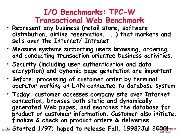 I/O Benchmarks: TPC-W Transactional Web Benchmark • Represent any business (retail store, software distribution,