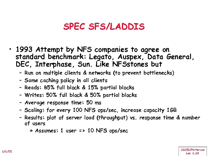 SPEC SFS/LADDIS • 1993 Attempt by NFS companies to agree on standard benchmark: Legato,