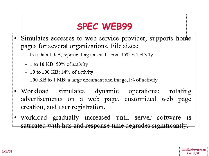 SPEC WEB 99 • Simulates accesses to web service provider, supports home pages for