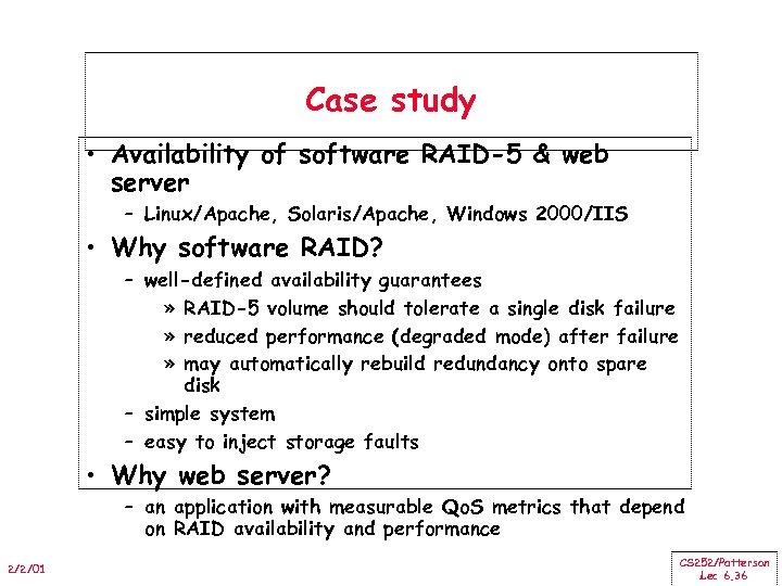 Case study • Availability of software RAID-5 & web server – Linux/Apache, Solaris/Apache, Windows