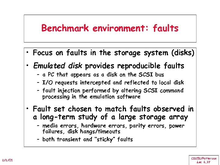 Benchmark environment: faults • Focus on faults in the storage system (disks) • Emulated