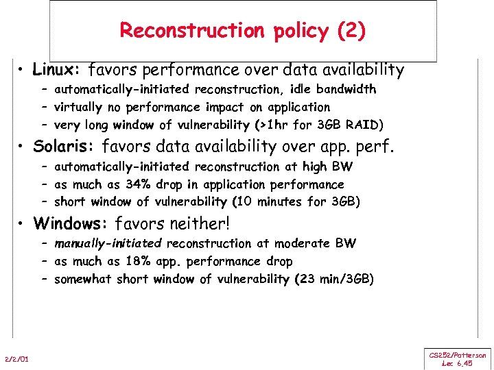 Reconstruction policy (2) • Linux: favors performance over data availability – automatically-initiated reconstruction, idle