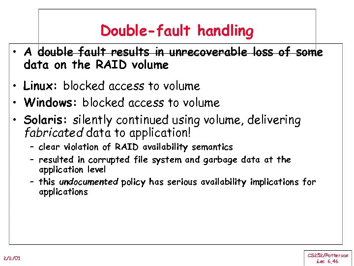 Double-fault handling • A double fault results in unrecoverable loss of some data on