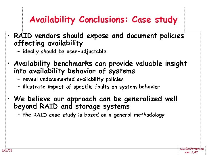 Availability Conclusions: Case study • RAID vendors should expose and document policies affecting availability