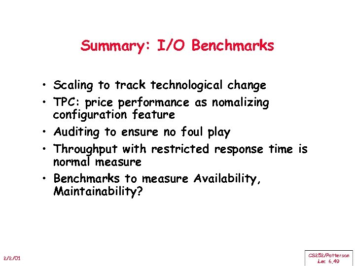 Summary: I/O Benchmarks • Scaling to track technological change • TPC: price performance as