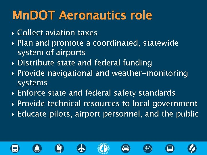 Mn. DOT Aeronautics role Collect aviation taxes Plan and promote a coordinated, statewide system