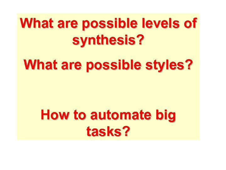 What are possible levels of synthesis? What are possible styles? How to automate big