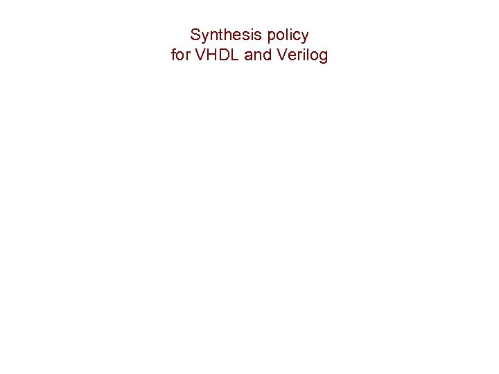Synthesis policy for VHDL and Verilog