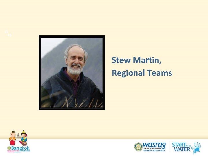 11 11 Stew Martin, Regional Teams