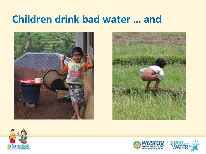 Children drink bad water … and
