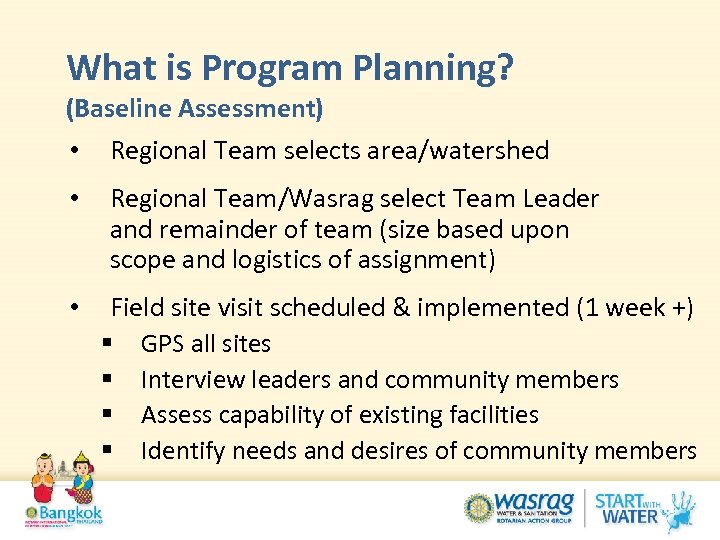 What is Program Planning? (Baseline Assessment) • Regional Team selects area/watershed • Regional Team/Wasrag
