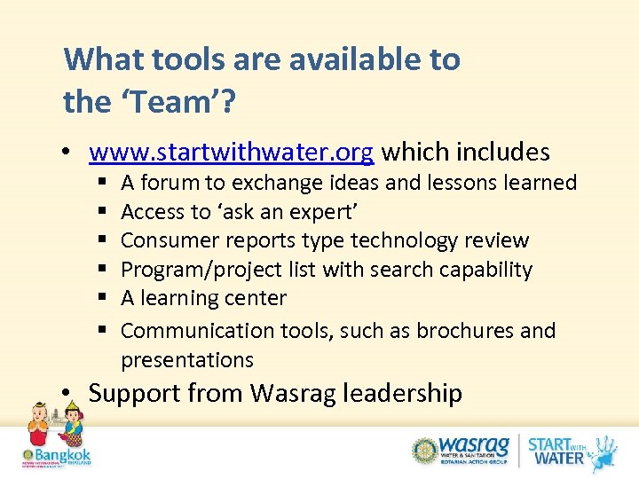 What tools are available to the 'Team'? • www. startwithwater. org which includes §