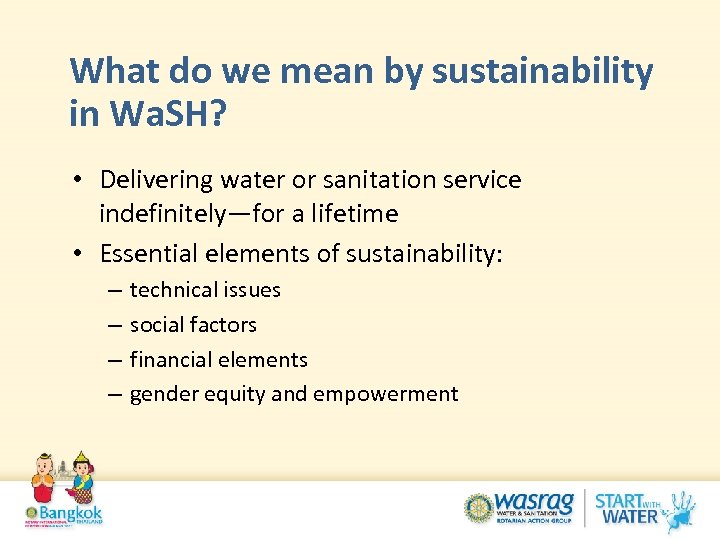 What do we mean by sustainability in Wa. SH? • Delivering water or sanitation