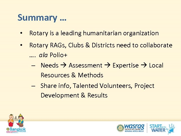 Summary … • Rotary is a leading humanitarian organization • Rotary RAGs, Clubs &