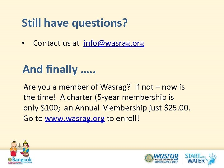 Still have questions? • Contact us at info@wasrag. org And finally …. . Are