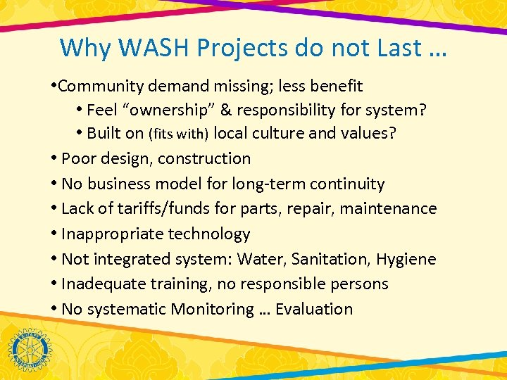 Why WASH Projects do not Last … • Community demand missing; less benefit •