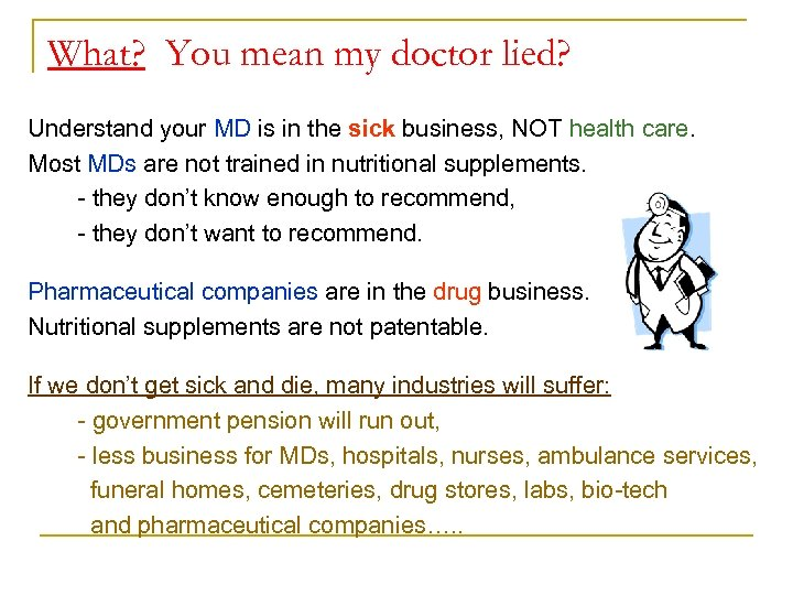 What? You mean my doctor lied? Understand your MD is in the sick business,
