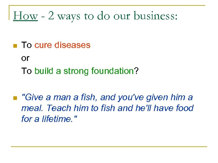 How - 2 ways to do our business: n To cure diseases or To