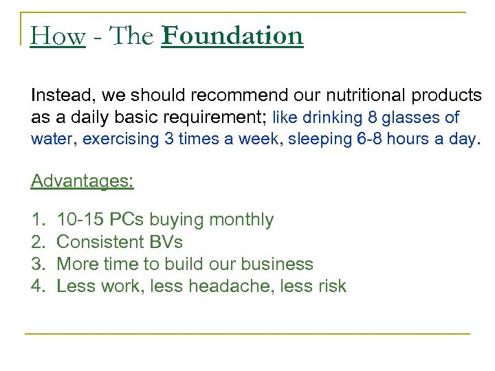 How - The Foundation Instead, we should recommend our nutritional products as a daily