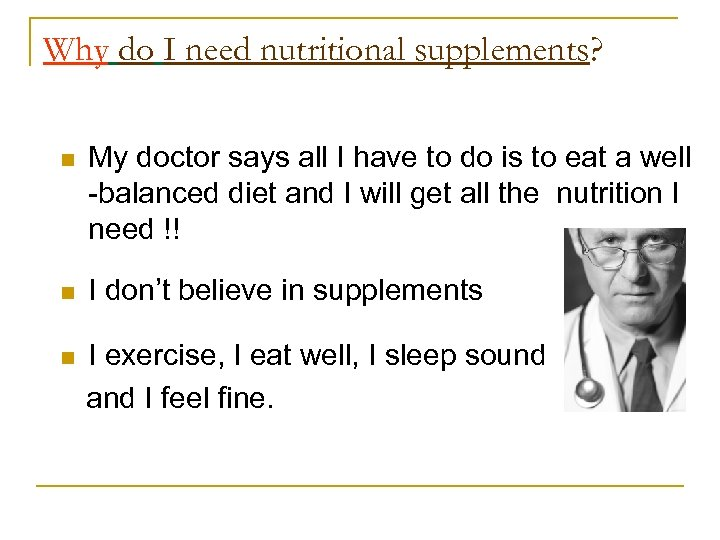 Why do I need nutritional supplements? n My doctor says all I have to