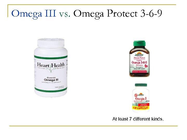 Omega III vs. Omega Protect 3 -6 -9 At least 7 different kinds.
