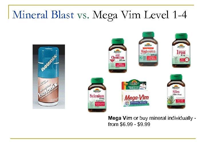 Mineral Blast vs. Mega Vim Level 1 -4 Mega Vim or buy mineral individually