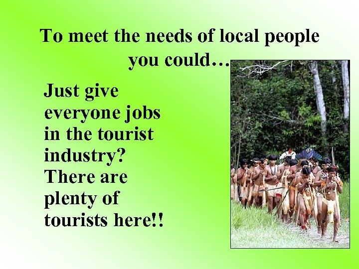 To meet the needs of local people you could… Just give everyone jobs in